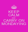 KEEP CALM AND CARRY ON MONDAYING - Personalised Poster A4 size