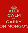 KEEP CALM AND CARRY ON MONGO'S - Personalised Poster A4 size