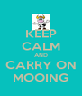 KEEP CALM AND CARRY ON MOOING - Personalised Poster A4 size
