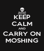 KEEP CALM AND CARRY ON MOSHING - Personalised Poster A4 size
