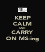 KEEP CALM AND CARRY ON MS-ing - Personalised Poster A4 size
