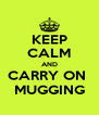 KEEP CALM AND CARRY ON  MUGGING - Personalised Poster A4 size