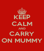 KEEP CALM AND CARRY ON MUMMY - Personalised Poster A4 size