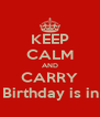 KEEP CALM AND CARRY ON My Birthday is in 2 days - Personalised Poster A4 size