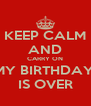 KEEP CALM AND CARRY ON MY BIRTHDAY  IS OVER - Personalised Poster A4 size