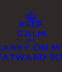 KEEP CALM AND CARRY ON MY WATWARD SON - Personalised Poster A4 size