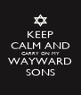 KEEP CALM AND CARRY ON MY WAYWARD SONS - Personalised Poster A4 size