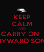 KEEP CALM AND CARRY ON   MYWARD SON! - Personalised Poster A4 size