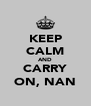 KEEP CALM AND CARRY ON, NAN - Personalised Poster A4 size