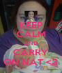KEEP CALM AND CARRY ON NAT <3 - Personalised Poster A4 size