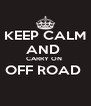 KEEP CALM AND  CARRY ON  OFF ROAD   - Personalised Poster A4 size