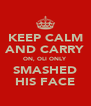 KEEP CALM AND CARRY ON, OLI ONLY SMASHED HIS FACE - Personalised Poster A4 size