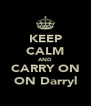 KEEP CALM AND CARRY ON ON Darryl - Personalised Poster A4 size
