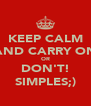 KEEP CALM AND CARRY ON OR DON'T! SIMPLES;) - Personalised Poster A4 size