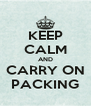 KEEP CALM AND CARRY ON PACKING - Personalised Poster A4 size