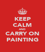 KEEP CALM AND CARRY ON PAINTING - Personalised Poster A4 size