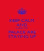 KEEP CALM AND CARRY ON PALACE ARE STAYING UP - Personalised Poster A4 size