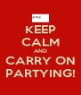 KEEP CALM AND CARRY ON PARTYING! - Personalised Poster A4 size