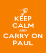 KEEP CALM AND CARRY ON PAUL - Personalised Poster A4 size