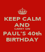 KEEP CALM AND CARRY ON PAUL'S 40th BIRTHDAY - Personalised Poster A4 size