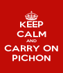KEEP CALM AND CARRY ON PICHON - Personalised Poster A4 size