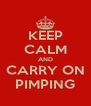 KEEP CALM AND CARRY ON PIMPING - Personalised Poster A4 size