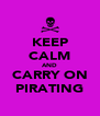 KEEP CALM AND CARRY ON PIRATING - Personalised Poster A4 size