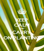 KEEP CALM AND CARRY ON PLANTING - Personalised Poster A4 size