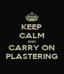 KEEP CALM AND CARRY ON PLASTERING - Personalised Poster A4 size