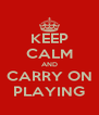 KEEP CALM AND CARRY ON PLAYING - Personalised Poster A4 size