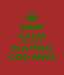 KEEP CALM and carry on PLAYING COD MW3 - Personalised Poster A4 size