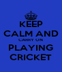 KEEP CALM AND CARRY ON PLAYING CRICKET - Personalised Poster A4 size