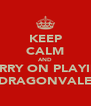 KEEP CALM AND CARRY ON PLAYING DRAGONVALE - Personalised Poster A4 size