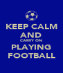 KEEP CALM AND CARRY ON PLAYING FOOTBALL - Personalised Poster A4 size