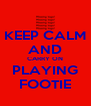 KEEP CALM AND CARRY ON PLAYING FOOTIE - Personalised Poster A4 size