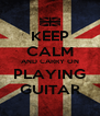 KEEP CALM AND CARRY ON PLAYING GUITAR - Personalised Poster A4 size