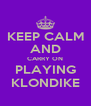 KEEP CALM AND CARRY ON PLAYING KLONDIKE - Personalised Poster A4 size