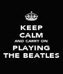 KEEP CALM AND CARRY ON PLAYING THE BEATLES - Personalised Poster A4 size
