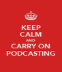 KEEP CALM AND CARRY ON PODCASTING - Personalised Poster A4 size