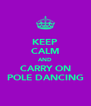 KEEP CALM AND CARRY ON POLE DANCING - Personalised Poster A4 size