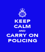 KEEP CALM AND CARRY ON POLICING - Personalised Poster A4 size