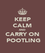 KEEP CALM AND CARRY ON  POOTLING - Personalised Poster A4 size