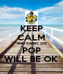 KEEP CALM AND CARRY ON POP WILL BE OK - Personalised Poster A4 size