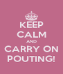 KEEP CALM AND CARRY ON POUTING! - Personalised Poster A4 size