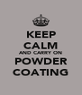 KEEP CALM AND CARRY ON POWDER COATING - Personalised Poster A4 size