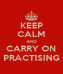 KEEP CALM AND CARRY ON PRACTISING - Personalised Poster A4 size