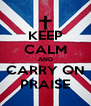 KEEP CALM AND CARRY ON PRAISE - Personalised Poster A4 size
