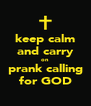 keep calm and carry on  prank calling for GOD - Personalised Poster A4 size