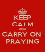 KEEP CALM AND CARRY ON  PRAYING - Personalised Poster A4 size