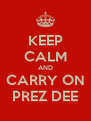 KEEP CALM AND CARRY ON PREZ DEE - Personalised Poster A4 size